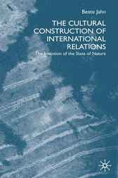 The Cultural Construction of International Relations by Beate Jahn