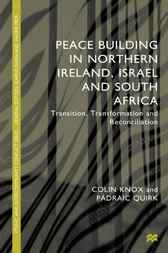 Peacebuilding in Northern Ireland, Israel and South Africa by Colin Knox