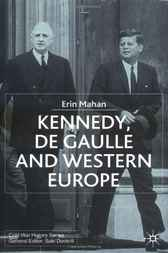 Kennedy, De Gaulle and Western Europe by Erin Mahan