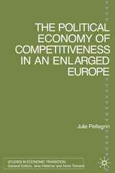 The Political Economy of Competitiveness an Enlarged Europe by Julie Pellegrin