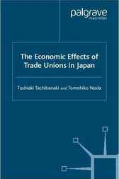 The Economic Effects of Trade Unions in Japan by Toshiaki Tachibanaki