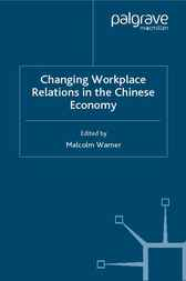 Changing Workplace Relations in the Chinese Economy by Malcolm Warner