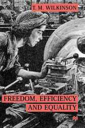 Freedom, Efficiency and Equality by T.M. Wilkinson
