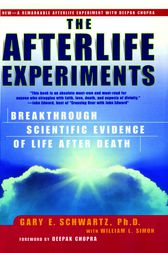 The Afterlife Experiments by Gary E. Schwartz