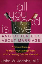 All You Need Is Love and Other Lies About Marriage by John W. Jacobs