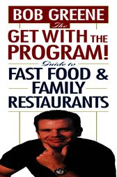 The Get With The Program! Guide to Fast Food and Family Restaurants by Bob Greene