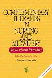 Complementary Therapies in Nursing and Midwifery by Pauline McCabe