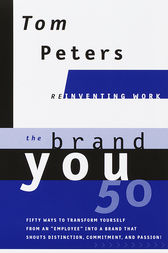 The Brand You 50 (Reinventing Work) by Tom Peters