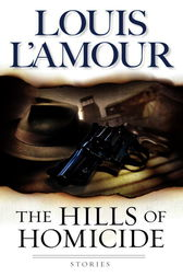The Hills of Homicide by Louis L'Amour