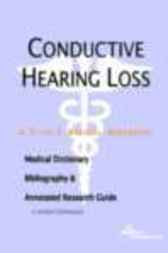 Conductive Hearing Loss - A Medical Dictionary, Bibliography, and Annotated Research Guide to Internet References by James N. Parker