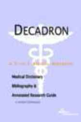Decadron - A Medical Dictionary, Bibliography, and Annotated Research Guide to Internet References by James N. Parker