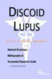 Discoid Lupus - A Medical Dictionary, Bibliography, and Annotated Research Guide to Internet References by James N. Parker