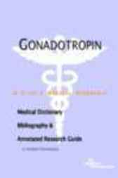Gonadotropin - A Medical Dictionary, Bibliography, and Annotated Research Guide to Internet References by James N. Parker