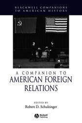 A Companion to American Foreign Relations by Robert Schulzinger