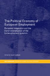 The Political Economy of European Employment by Henk Overbeek