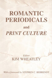 Romantic Periodicals and Print Culture by Kim Wheatley
