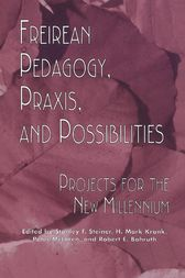 Freireian Pedagogy, Praxis, and Possibilities by Stanley S. Steiner