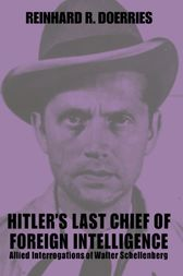 Hitler's Last Chief of Foreign Intelligence by Reinhard R. Doerries