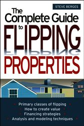 The Complete Guide to Flipping Properties by Steve Berges