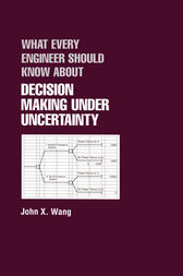 What Every Engineer Should Know About Decision Making Under Uncertainty by John X. Wang