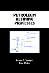 Petroleum Refining Processes by James G. Speight
