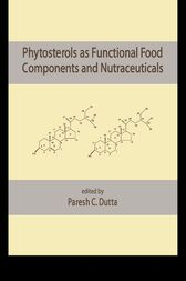 Phytosterols as Functional Food Components and Nutraceuticals by Paresh C. Dutta