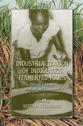 Industrialization of Indigenous Fermented Foods, Revised and Expanded by Keith Steinkraus