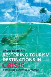 Restoring Tourism Destinations in Crisis by David Beirman