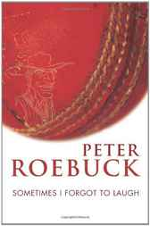 Sometimes I forgot to laugh by Peter Roebuck