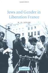 Jews and Gender in Liberation France by K. H. Adler