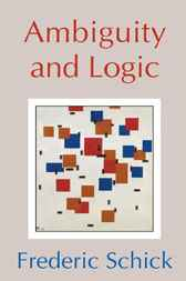 Ambiguity and Logic by Frederic Schick
