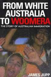 From White Australia to Woomera by James Jupp