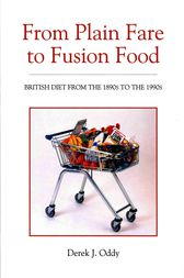 From Plain Fare to Fusion Food by Derek J. Oddy
