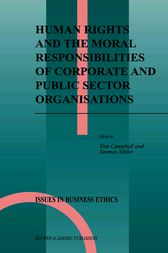 Human Rights and the Moral Responsibilities of Corporate and Public Sector Organisations by Tom Campbell