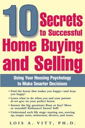 10 Secrets to Successful Home Buying and Selling by Lois A. Vitt