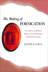 The Making of Fornication by Kathy L. Gaca