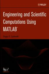 Engineering and Scientific Computations Using MATLAB by Sergey E. Lyshevski