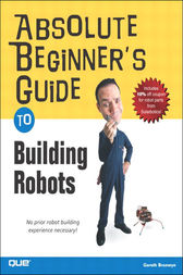 Absolute Beginner's Guide to Building Robots by Gareth Branwyn