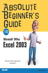 Absolute Beginner's Guide to Microsoft Office Excel 2003 by Joe E. Kraynak