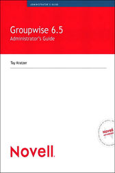 Novell GroupWise 6.5 Administrator's Guide by Tay Kratzer