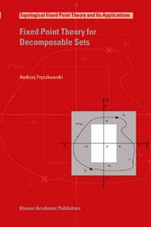 Fixed Point Theory for Decomposable Sets by Andrzej Fryszkowski