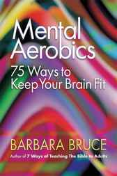 75 Ways to Keep Your Brain Fit by Barbara Bruce