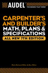Audel Carpenter's and Builder's Math, Plans, and Specifications by Mark Richard Miller