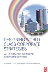 Designing World Class Corporate Strategies by Keith Ward