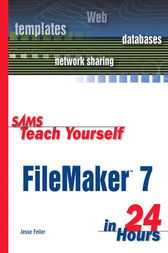 Sams Teach Yourself FileMaker 7 in 24 Hours by Jesse Feiler