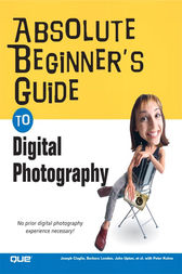 Absolute Beginner's Guide to Digital Photography by Joseph Ciaglia