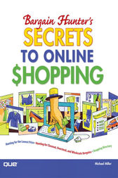 Bargain Hunter's Secrets to Online Shopping by Michael Miller