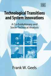 Technological Transitions and System Innovations by F.W. Geels