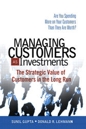 Managing Customers as Investments by Sunil Gupta