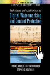 Techniques and Applications of Digital Watermarking and Content Protection by Michael Arnold